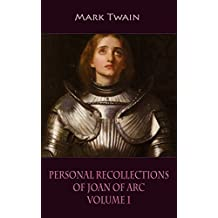 Personal Recollections of Joan of Arc Volume 1 (illustrated)