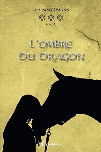 Eléa  - Tome 3: L'Ombre du Dragon par [Northmann, Léa]