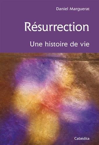 Résurrection, une histoire de vie par Daniel Marguerat