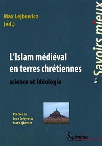 L'islam médiéval en terres chrétiennes : Science et idéologie par Max Lejbowicz