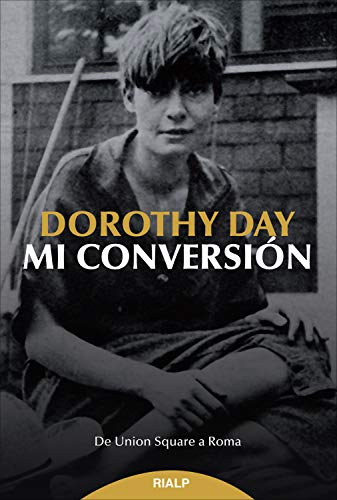 Mi conversión: De Union Square a Roma (Biografías y Testimonios) por Dorothy Day