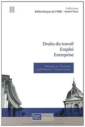 Droits du travail Emploi Entreprise Mélanges en l'honneur du Professeur François Gaudu