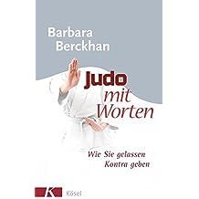 Judo mit Worten: Wie Sie gelassen Kontra geben by Barbara Berckhan (2008-07-28)
