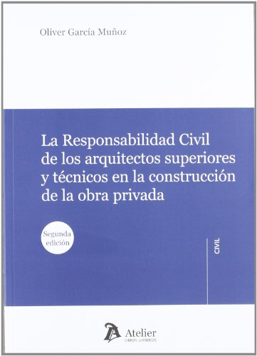Responsabilidad civil de los arquitectos superiores y técnicos en la construcción de la obra privada. (Atelier Civil)