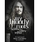 [(My Bloody Roots: From Sepultura to Soulfly and Beyond: The Autobiography)] [Author: Max Cavalera] published on (May, 2014)