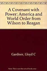 A Covenant with Power: America and World Order from Wilson to Reagan