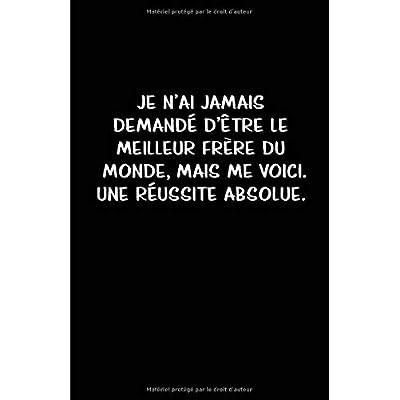 Je N'ai Jamais Demandé D'être Le Meilleur Frère Du  Monde, Mais Me Voici.  Une Réussite Absolue.: Carnet De Notes -108 Pages Avec Papier Ligné Petit Format A5 - Blanc Sur Noir