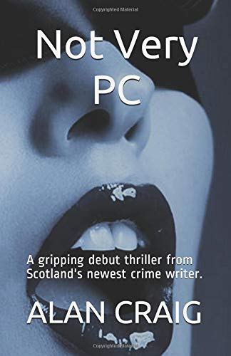 not-very-pc-a-gripping-debut-thriller-from-scotlands-newest-crime-writer