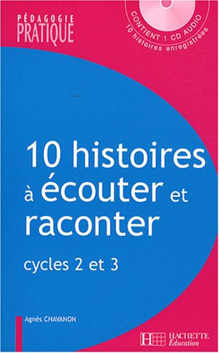 10 Histoires à écouter et raconter : Cycles 2 et 3 (1CD audio) par Agnès Chavanon, Charlette Blanchard