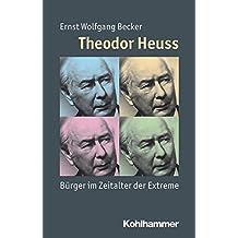 Theodor Heuss: Bürger im Zeitalter der Extreme (Mensch - Zeit - Geschichte)