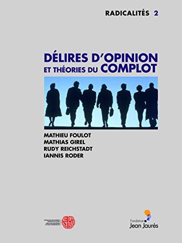 Délires d'opinion et théories du complot par Mathieu Foulot, Mathias Girel, Rudy Reichstadt, Iannis Roder