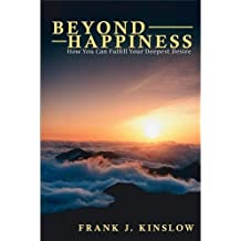 Beyond Happiness - How You Can Fulfill Your Deepest Desire (English Edition)