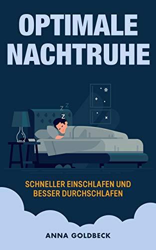 Optimale Nachtruhe: schneller einschlafen und besser durchschlafen: wie Du Schlafstörungen sowie Schlafprobleme beseitigst und eine perfekte Schlafqualität erlangst - Tipps mit Sofort-Effekt