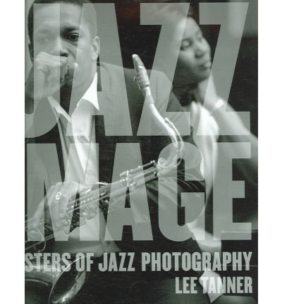 [ [ The Jazz Image: Masters of Jazz Photography ] ] By Tanner, Lee ( Author ) Nov - 2006 [ Hardcover ]