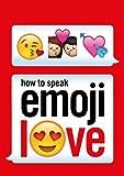 How to Speak Emoji Love (Ebury Press) by Ebury Press (2016-01-14)