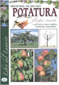 la potatura. filosofia e tecniche. alberi da frutti, vite, kiwi e olivo