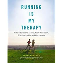Running is My Therapy: How Running Can Help You Relieve Stress and Anxiety, Fight Depression, Ditch Bad Habits, and Live Happier