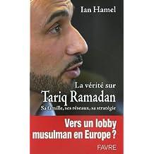 La vérité sur Tariq Ramadan : Sa famille, ses réseaux, sa stratégie