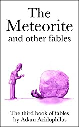 The Meteorite and other fables (Fables by Adam Acidophilus Book 3)