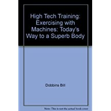 High Tech Training: Exercising with Machines: Today's Way to a Superb Body by...