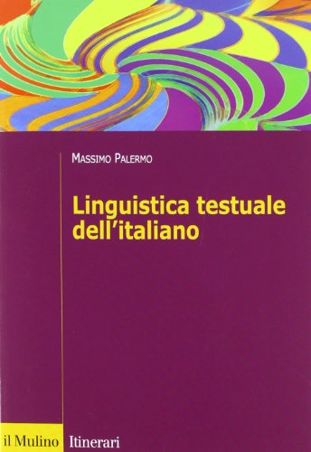 Linguistica testuale dell'italiano (Itinerari) por Massimo Palermo