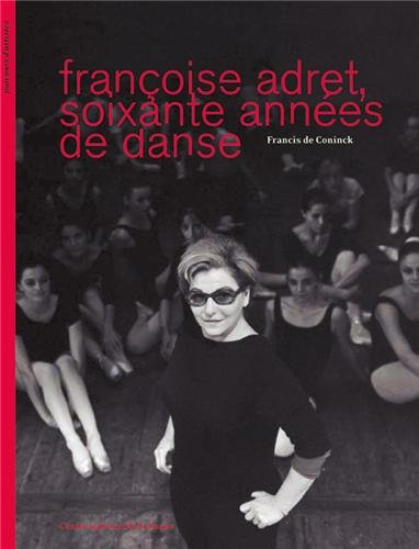 Françoise Adret, soixante années de danse par Francis de Coninck
