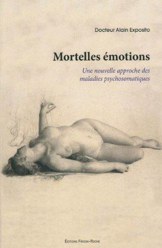 Mortelles émotions : Une nouvelle approche des maladies psychosomatiques par Alain Exposito