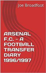 ARSENAL F.C. - A FOOTBALL TRANSFER DIARY 1996/1997 (English Edition)