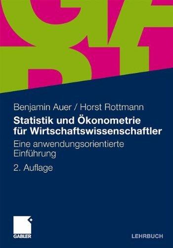 Statistik und Ökonometrie für Wirtschaftswissenschaftler: Eine anwendungsorientierte Einführung by Benjamin Auer (2011-09-06)
