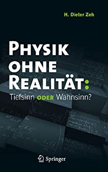 Physik ohne Realität: Tiefsinn oder Wahnsinn? von [Zeh, H. Dieter]