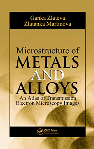 Microstructure of Metals and Alloys: An Atlas of Transmission Electron Microscopy Images (English Edition) -