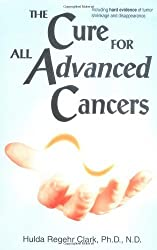 The Cure For All Advanced Cancers by Hulda Regehr Clark (1999-10-11)