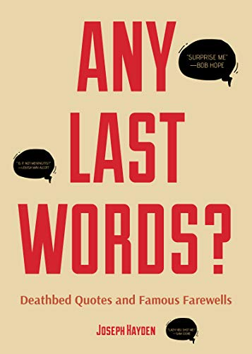Any Last Words?: Deathbed Quotes and Famous Farewells (English Edition)