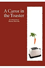 A Carrot in the Toaster: A Collection of Poems Paperback