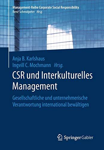 CSR und Interkulturelles Management: Gesellschaftliche und unternehmerische Verantwortung international bewältigen (Management-Reihe Corporate Social Responsibility)