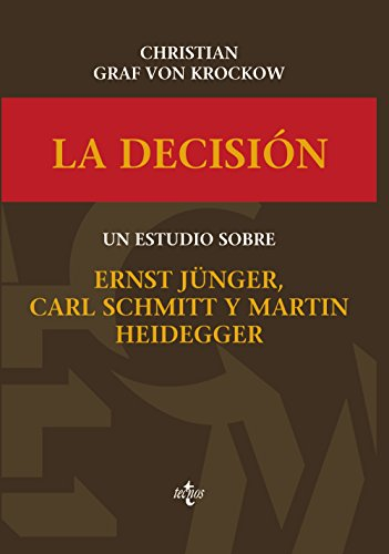 La decisión : un estudio sobre Ernst Jünger, Carl Schmitt y Martín Heidegger