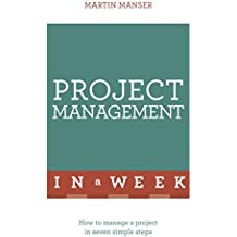 Project Management In A Week: How To Manage A Project In Seven Simple Steps (TYW)