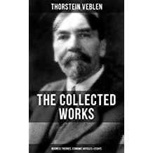 THE COLLECTED WORKS OF THORSTEIN VEBLEN: Business Theories, Economic Articles & Essays: The Theory of the Leisure Class, The Theory of Business Enterprise, ... Loan Credit in Business… (English Edition)