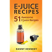 E JUICE RECIPES: 51 Awesome E Juice Recipes (e juice, e juice recipes, e juice cookbook, vaping, vaping juice, vaping started kit, vape recipes, vaping juice) (English Edition)