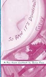 So Raw It's Downright Filthy: A Raw Vegan Cookbook (Vegan Cookbooks) by Joshua Ploeg (2011-06-01)