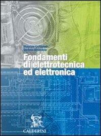 Fondamenti di elettrotecnica ed elettronica. Per gli Ist. Tecnici e professionali