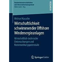 Wirtschaftlichkeit schwimmender Offshore Windenergieanlagen: Wirtschaftlich-technische Untersuchungen und Kostensenkungspotenziale (Baubetriebswirtschaftslehre und Infrastrukturmanagement)