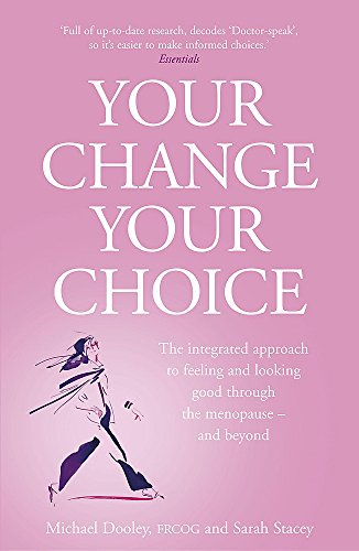 Your Change, Your Choice: The Integrated Approach to Looking and Feeling Good through the Menopause - And Beyond por Sarah Stacey