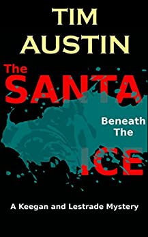 The Santa Beneath The Ice: A Keegan and Lestrade Mystery by [Austin, Tim]