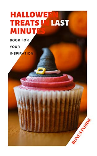 HALLOWEEN TREATS IN LAST MINUTES: Helloween treats for children. Vegan Treats. Salty snacks. Sweet meals. Kid-friendly cocktails. Adult alcoholic cocktails. Party inspiration. (English Edition)