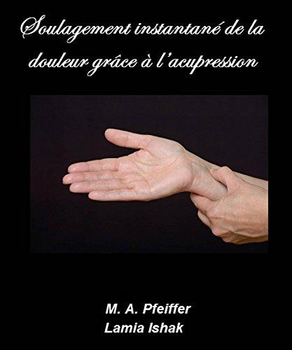 Soulagement instantané de la douleur grâce à l'acupression par Marcus A. Pfeiffer