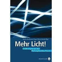 Mehr Licht!: Erfahrungen aus der philosophischen Praxis