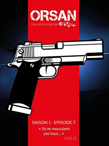 Ils ne mourraient pas tous: Orsan, saison 1, épisode 7 par Stéphanie BUTTARD