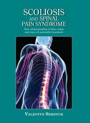 [(Scoliosis and spinal pain syndrome: New understanding of their origin and ways of successful treatment)] [Author: Valentyn Serdyuk] published on (April, 2015)