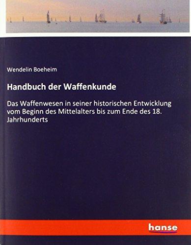 Handbuch der Waffenkunde: Das Waffenwesen in seiner historischen Entwicklung vom Beginn des...